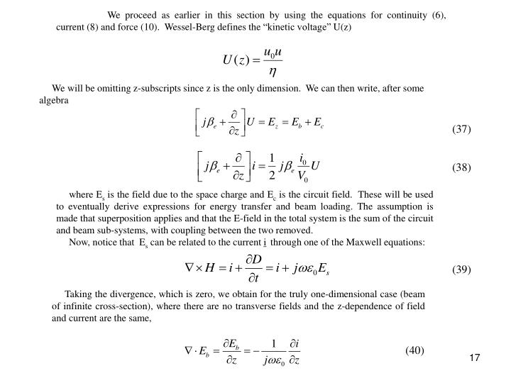 "We proceed as earlier in this section by using the equations for continuity (6), current (8) and force (10).  Wessel-Berg defines the ""kinetic voltage"" U(z)"