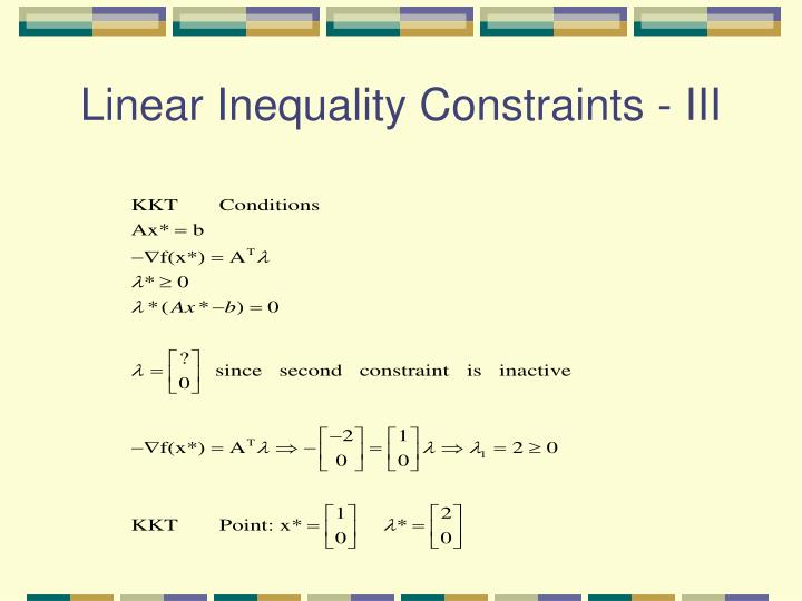 Linear Inequality Constraints - III