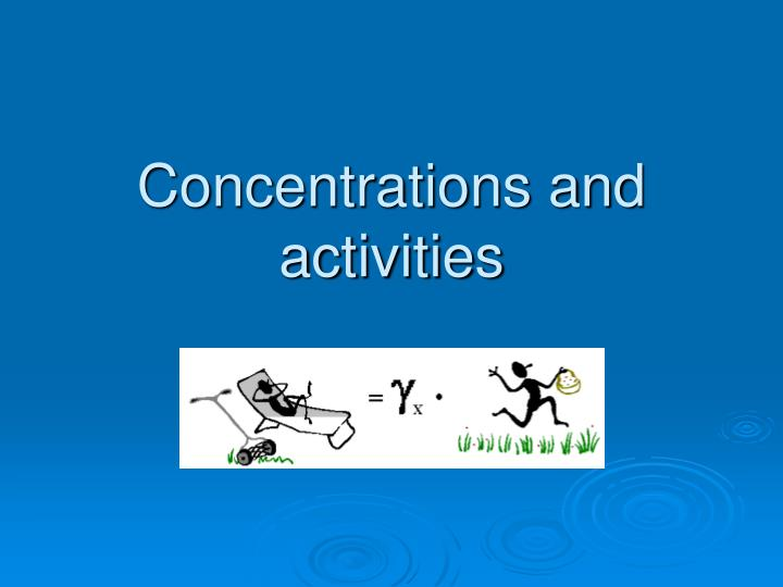 Concentrations and activities