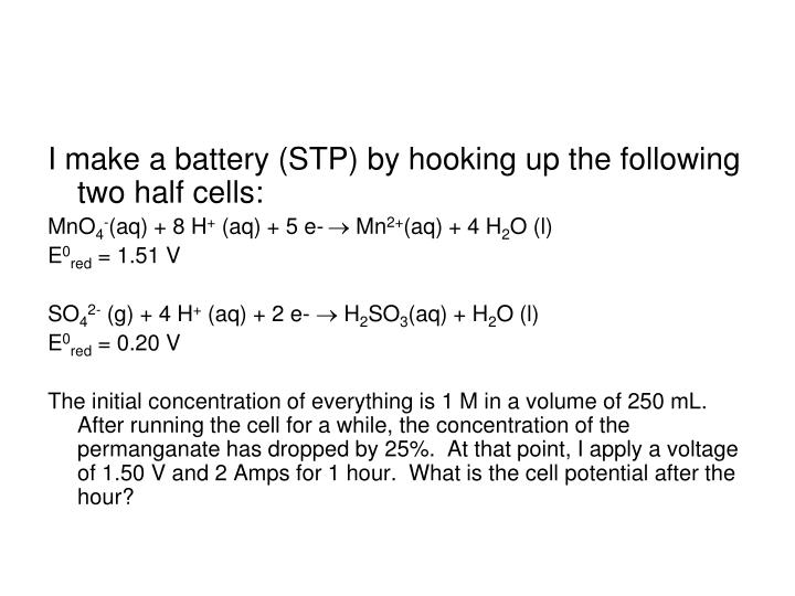 I make a battery (STP) by hooking up the following two half cells: