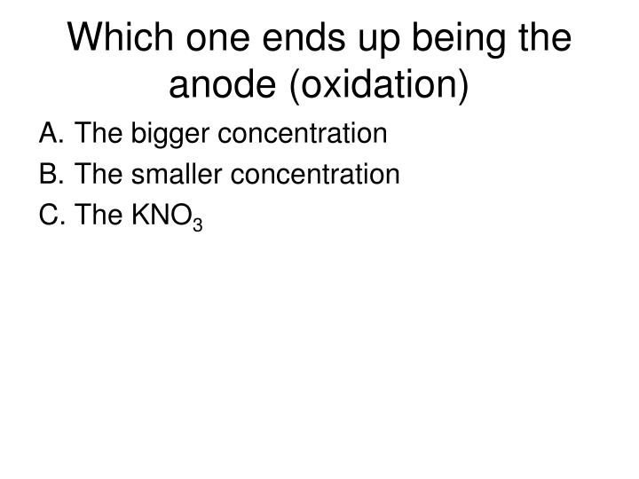Which one ends up being the anode (oxidation)