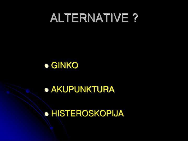 ALTERNATIVE ?