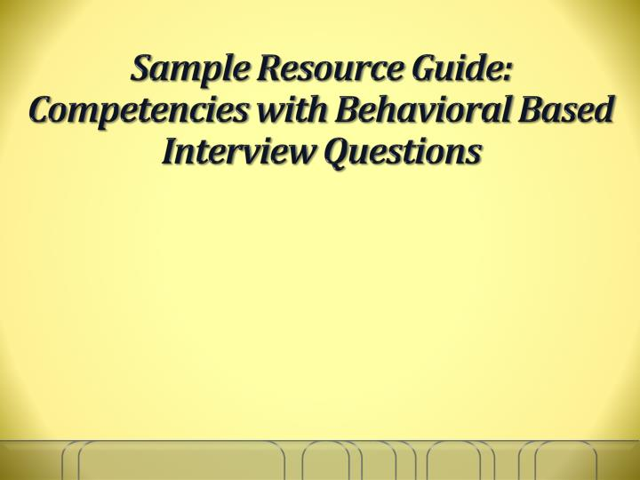 Sample Resource Guide: Competencies with Behavioral Based Interview Questions
