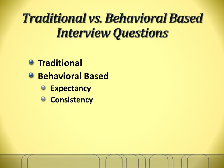 Traditional vs. Behavioral Based Interview Questions