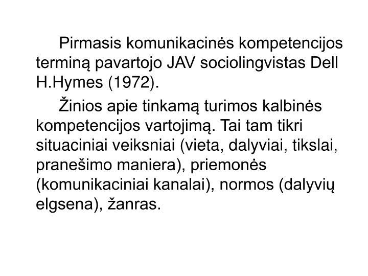 Pirmasis komunikacinės kompetencijos terminą pavartojo JAV sociolingvistas Dell H.Hymes (1972).