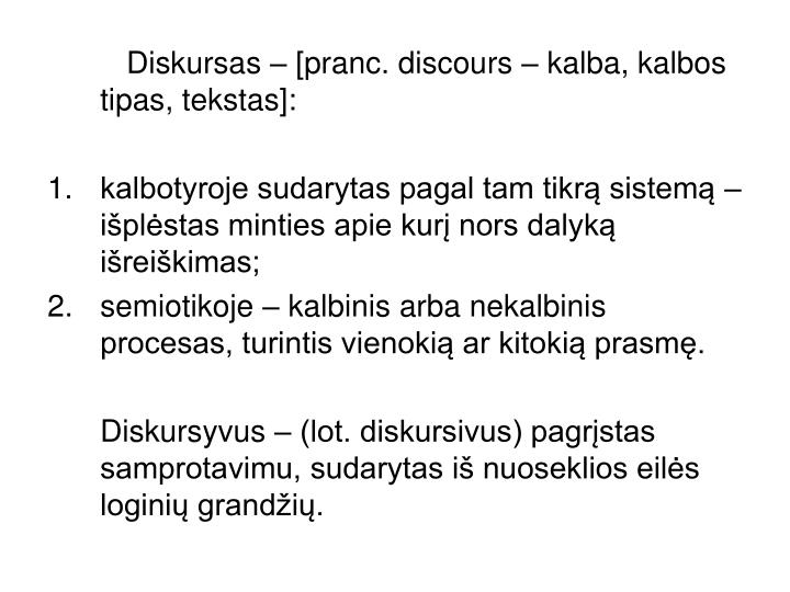 Diskursas – [pranc. discours – kalba, kalbos tipas, tekstas]: