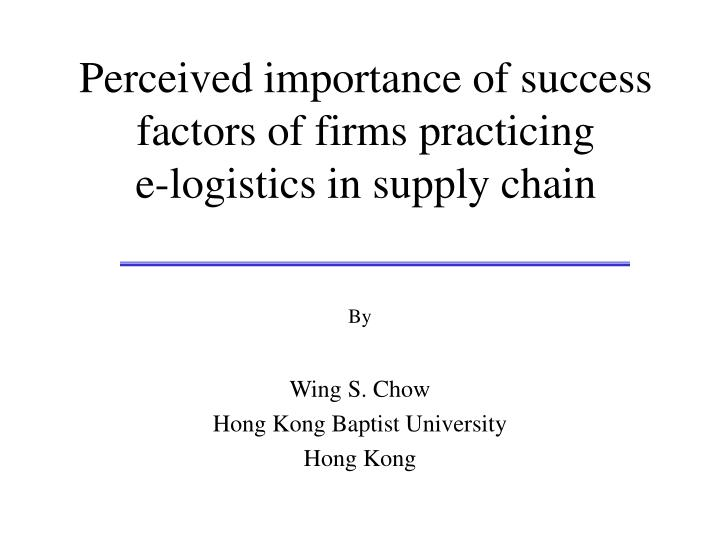 perceived importance of success factors of firms practicing e logistics in supply chain