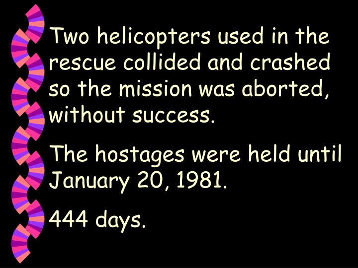 Two helicopters used in the rescue collided and crashed so the mission was aborted, without success.