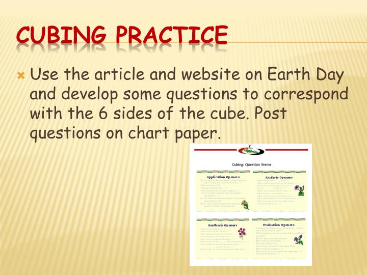 Use the article and website on Earth Day and develop some questions to correspond with the 6 sides of the cube. Post questions on chart paper.