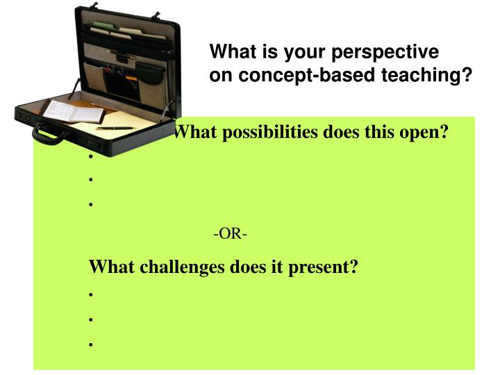 What is your perspective  on concept-based teaching?