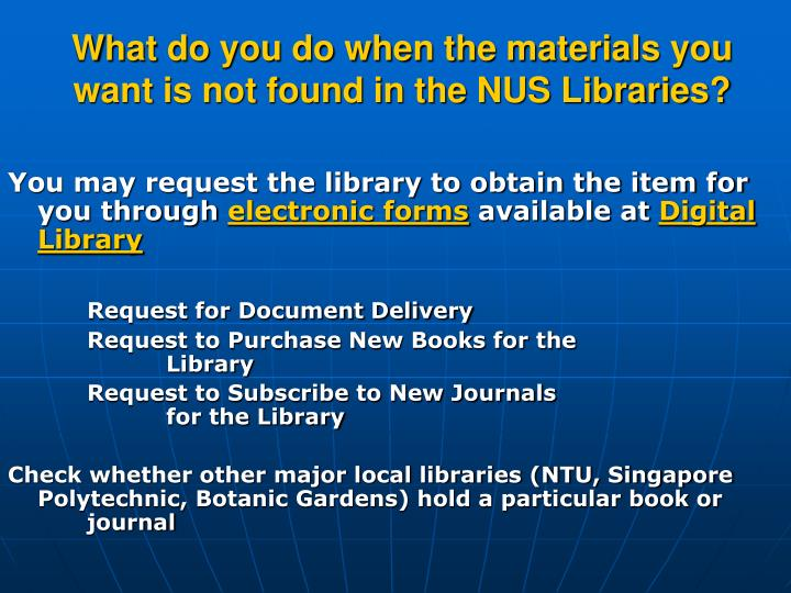 What do you do when the materials you want is not found in the NUS Libraries?