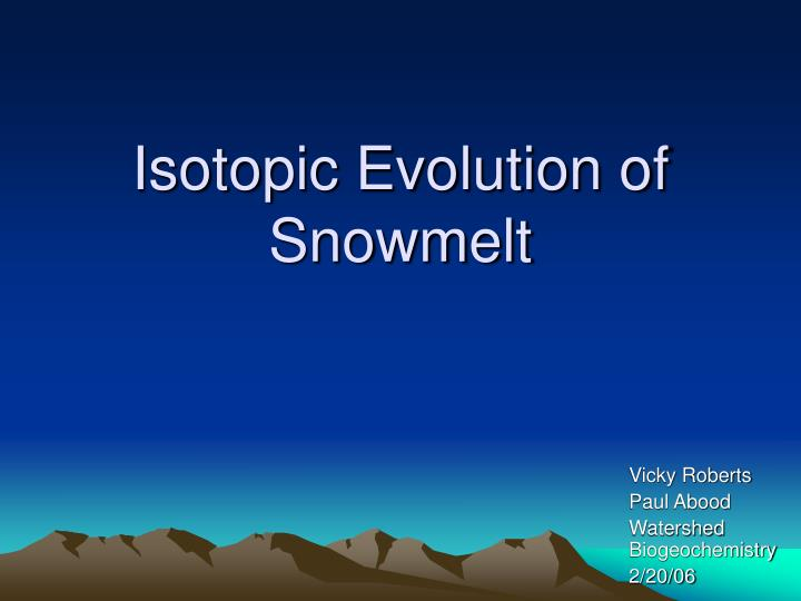 Isotopic evolution of snowmelt