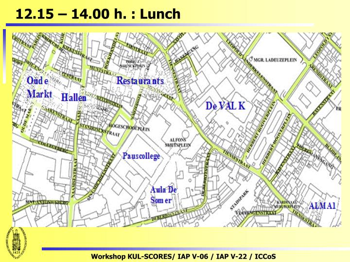 12.15 – 14.00 h. : Lunch