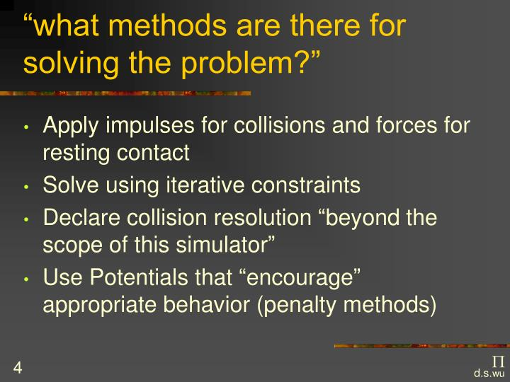 """what methods are there for solving the problem?"""