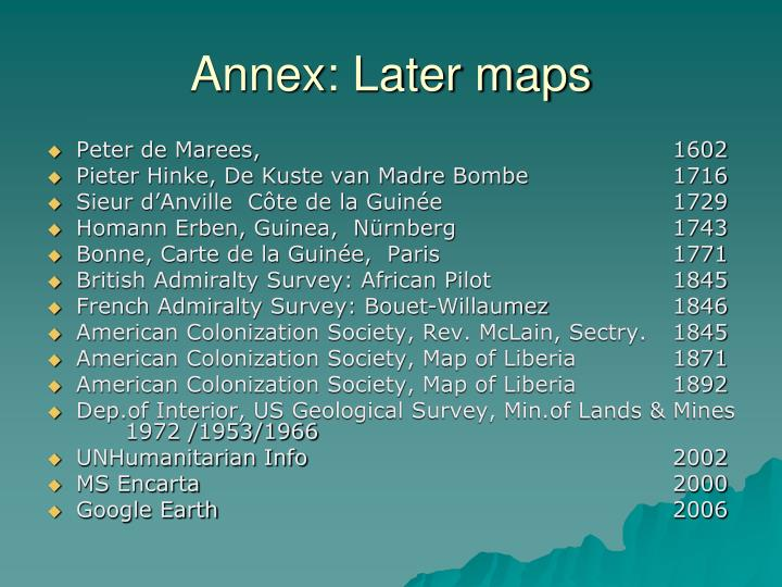 Annex: Later maps
