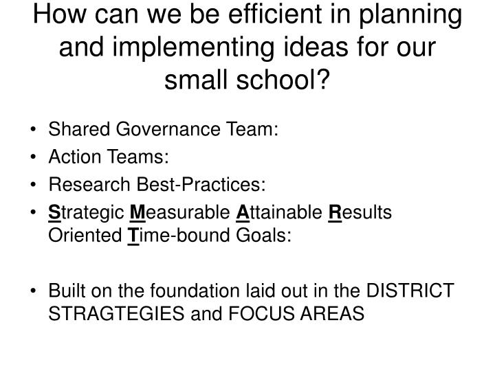 How can we be efficient in planning and implementing ideas for our small school?