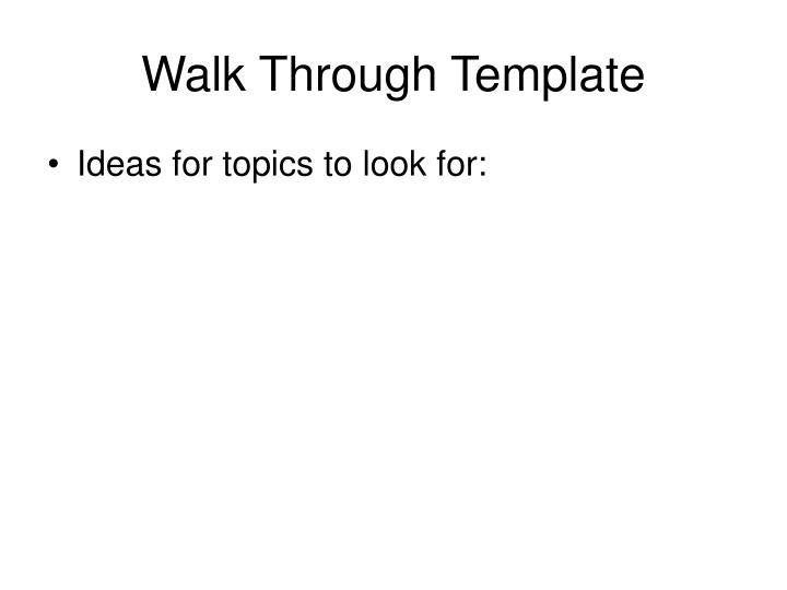 Walk Through Template