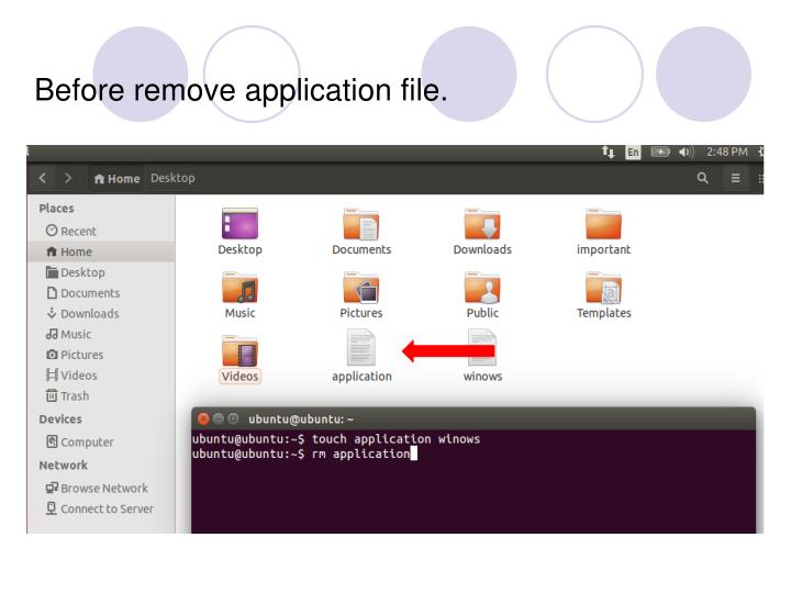 Before remove application file.