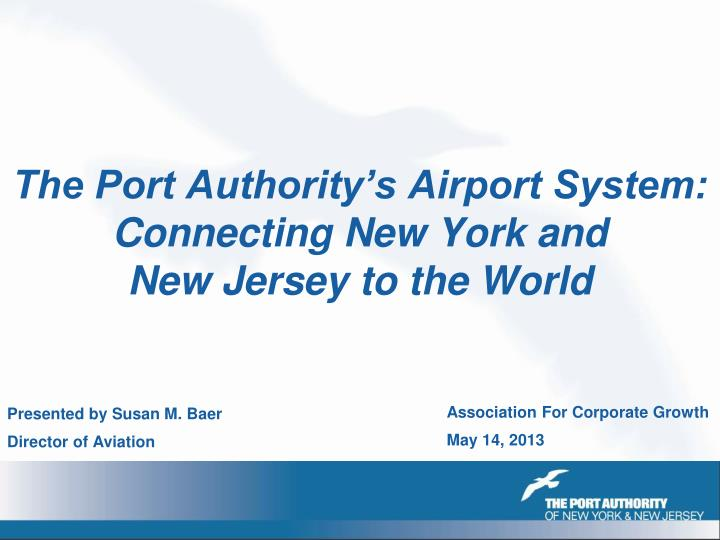The port authority s airport system connecting new york and new jersey to the world