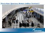 this is now spacious modern jetblue terminal 5