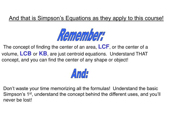 And that is Simpson's Equations as they apply to this course!