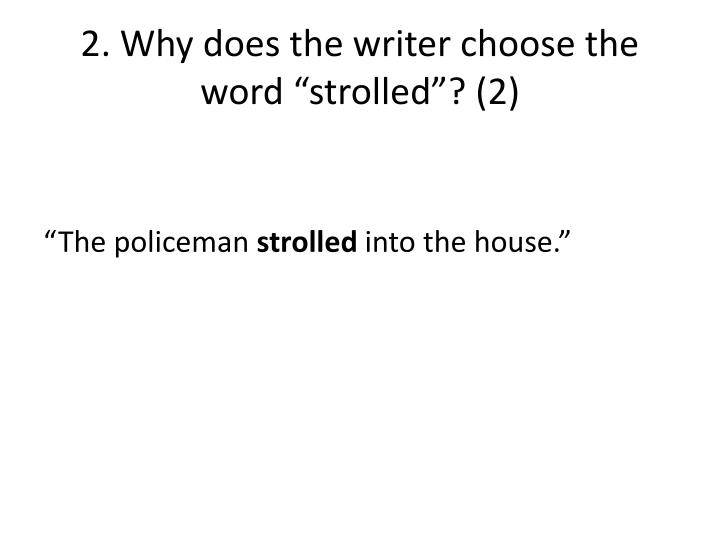 "2. Why does the writer choose the word ""strolled""? (2)"