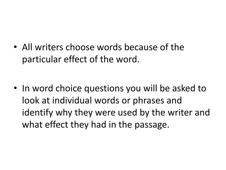 All writers choose words because of the particular effect of the word.