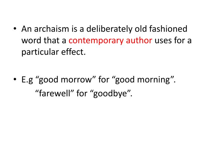 An archaism is a deliberately old fashioned word that a