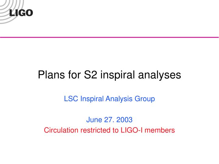 Plans for s2 inspiral analyses
