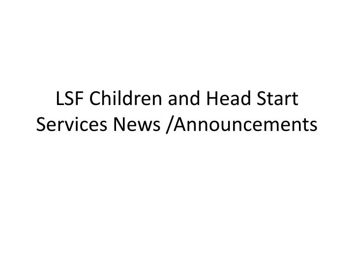 Lsf children and head start services news announcements