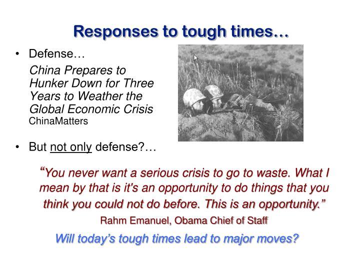 Responses to tough times…