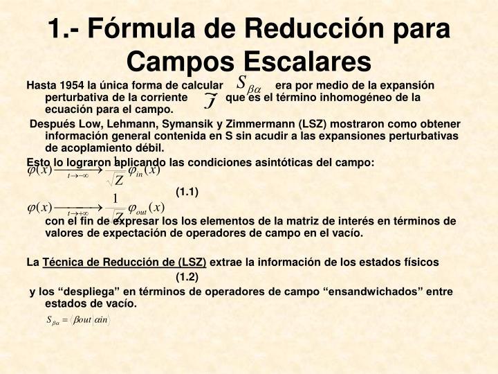 1.- Fórmula de Reducción para Campos Escalares