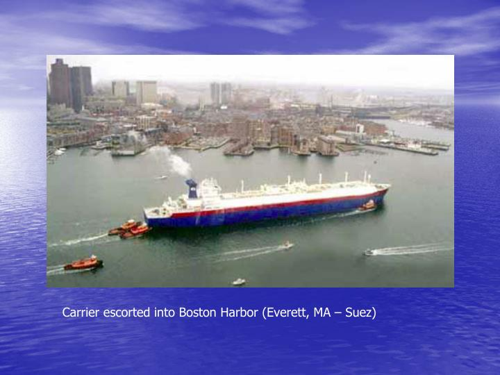 Carrier escorted into Boston Harbor (Everett, MA – Suez)