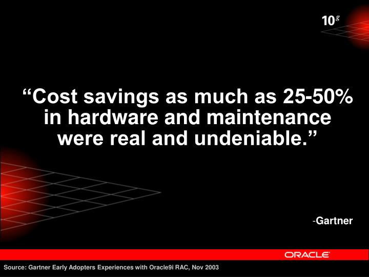 """Cost savings as much as 25-50% in hardware and maintenance were real and undeniable."""