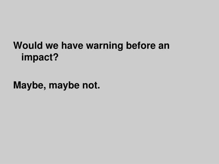Would we have warning before an impact?