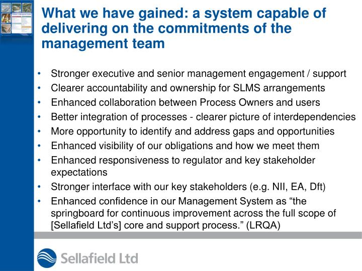 What we have gained: a system capable of delivering on the commitments of the management team