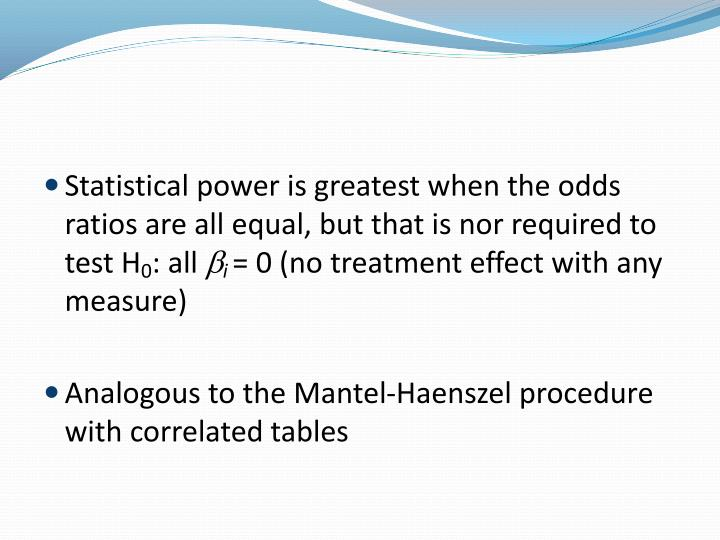 Statistical power is greatest when the odds ratios are all equal, but that is nor required to test H