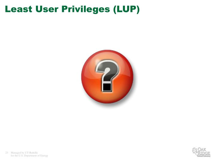 Least User Privileges (LUP)