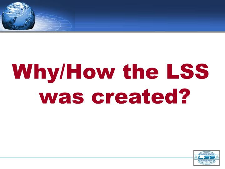 Why/How the LSS was created?