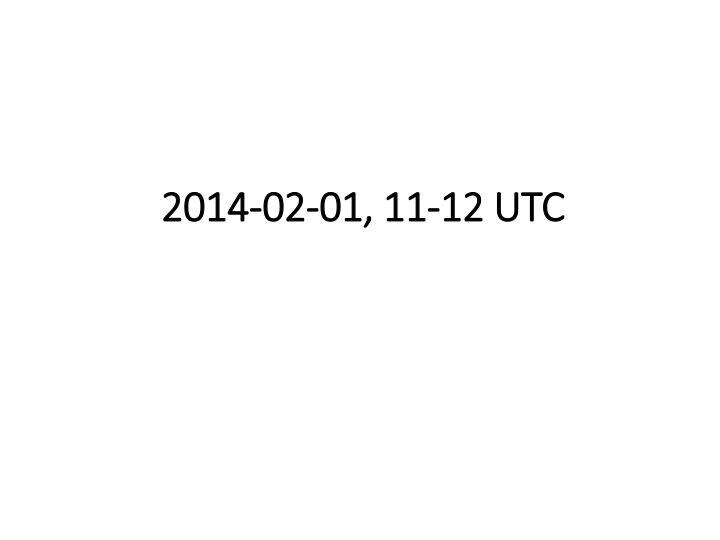 2014-02-01, 11-12 UTC