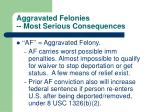 aggravated felonies most serious consequences
