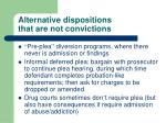 alternative dispositions that are not convictions