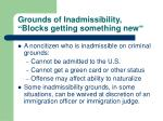 grounds of inadmissibility blocks getting something new