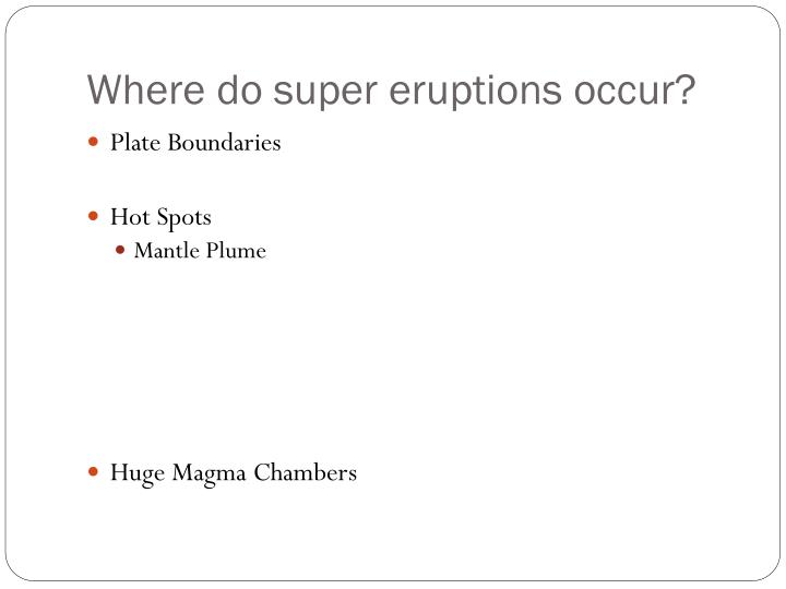 Where do super eruptions occur?