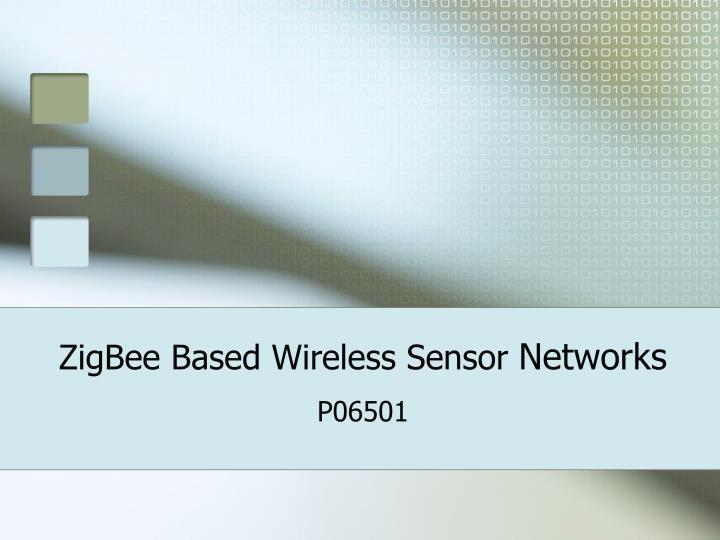 Zigbee based wireless sensor networks