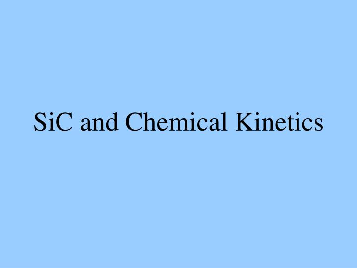 SiC and Chemical Kinetics