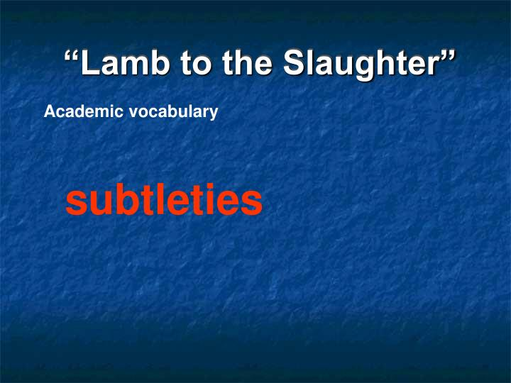 """Lamb to the Slaughter"""