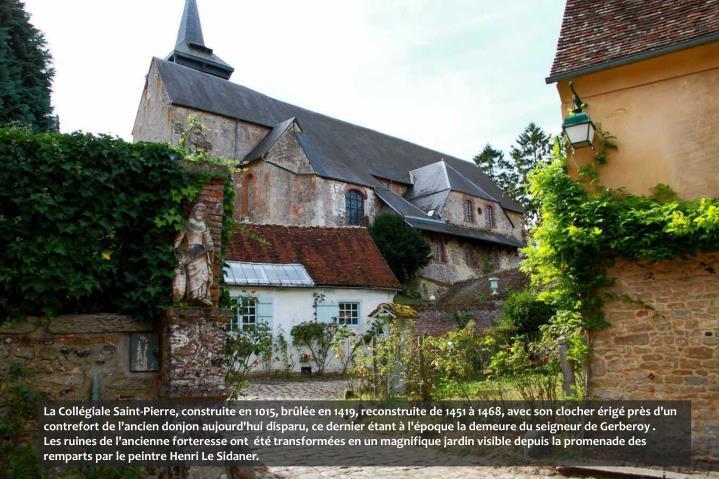 La Collégiale Saint-Pierre, construite en 1015, brûlée en 1419, reconstruite de 1451 à 1468, avec son clocher érigé près d'un contrefort de l'ancien donjon aujourd'hui disparu, ce dernier étant à l'époque la demeure du seigneur de Gerberoy .