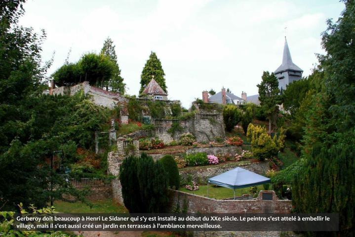 Gerberoy doit beaucoup à Henri Le Sidaner qui s'y est installé au début du XXe siècle. Le peintre s'est attelé à embellir le village, mais il s'est aussi créé un jardin en terrasses à l'ambiance merveilleuse.