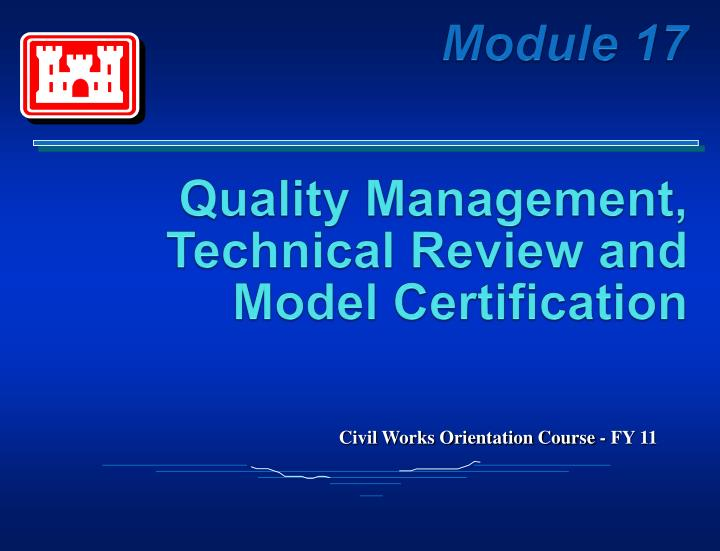 Module 17 quality management technical review and model certification